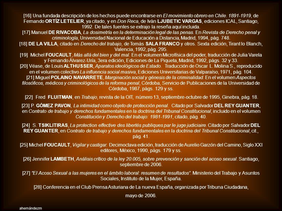 [16] Una fundada descripción de los hechos puede encontrarse en El movimiento obrero en Chile. 1891-1919, de Fernando ORTÍZ LETELIER, ya citado, y en Don Reca, de Iván LJUBETIC VARGAS, ediciones ICAL, Santiago, 1992. De tales fuentes se extrajo la reseña aquí incluida.